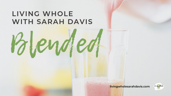 Blended Podcast - Living Whole with Sarah Davis